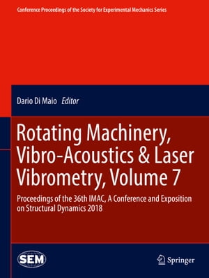 Rotating Machinery, Vibro-Acoustics & Laser Vibrometry, Volume 7: Proceedings of the 36th IMAC, A Conference and Exposition on Structural Dynamics 2018