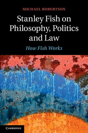 Stanley Fish on Philosophy,  Politics and Law How Fish Works