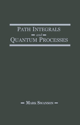 Book Path Integrals and Quantum Processes by Swanson, Mark S.