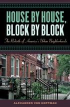 House by House, Block by Block: The Rebirth of America's Urban Neighborhoods by Alexander von Hoffman