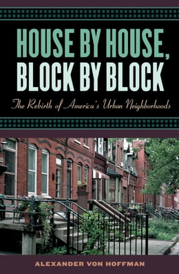 Book House by House, Block by Block: The Rebirth of America's Urban Neighborhoods by Alexander von Hoffman