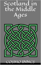 Scotland in the Middle Ages by Innes, Cosmo