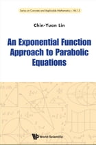 An Exponential Function Approach to Parabolic Equations by Chin-Yuan Lin