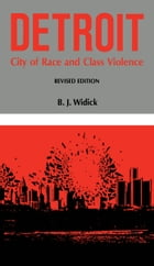 Detroit: City of Race and Class Violence, Revised Edition by B. J. Widick