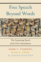 Free Speech Beyond Words: The Surprising Reach of the First Amendment