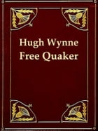 Hugh Wynne, Free Quaker: Sometime Brevet Lieutenant-colonel on the Staff of His Excellency General Washington by S. Weir Mitchell
