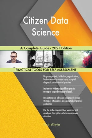 Citizen Data Science A Complete Guide - 2021 Edition by Gerardus Blokdyk