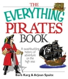 The Everything Pirates Book: A Swashbuckling History of Adventure on the High Seas by Barb Karg