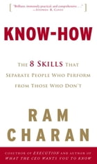 Know-How: The 8 Skills That Separate People Who Perform from Those Who Don't by Ram Charan