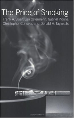 Book The Price of Smoking by Frank A. Sloan, Jan Ostermann, Christopher Conover, Donald H. Taylor Jr., Gabriel Picone