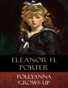 Pollyanna Grows Up: Illustrated by Eleanor H. Porter