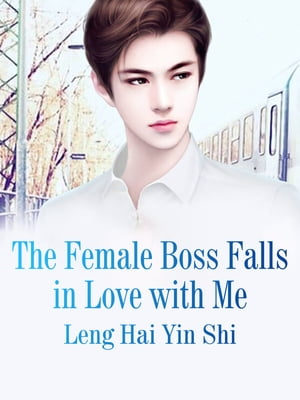 The Female Boss Falls in Love with Me: Volume 4
