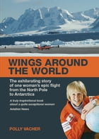 Wings Around the World: The Exhilarating Story of One Woman's Voyage From the North Pole to Antarctica by Polly Vacher