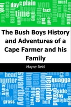 The Bush Boys: History and Adventures of a Cape Farmer and his Family by Mayne Reid