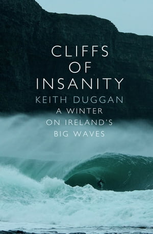 Cliffs Of Insanity A Winter On Ireland?s Big Waves