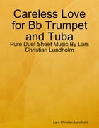 Careless Love for Bb Trumpet and Tuba - Pure Duet Sheet Music By Lars Christian Lundholm by Lars Christian Lundholm