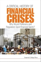 A Critical History of Financial Crises: Why Would Politicians and Regulators Spoil Financial Giants?
