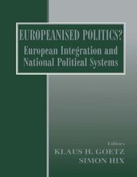 Europeanised Politics?: European Integration and National Political Systems