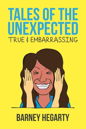 Tales of the Unexpected: True and Embarrassing