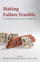 Making Failure Feasible: How Bankruptcy Reform Can End Too Big to Fail