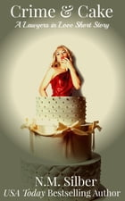 Crime & Cake: A Lawyers in Love Short Story by N.M. Silber