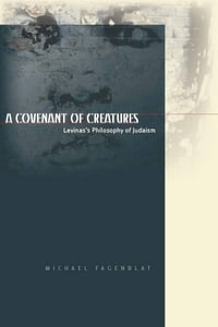 A Covenant of Creatures: Levinas's Philosophy of Judaism