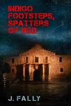 Indigo Footsteps, Spatters of Red by J. Fally