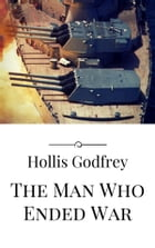 The Man Who Ended War by Hollis Godfrey