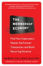 The Membership Economy: Find Your Super Users, Master the Forever Transaction, and Build Recurring Revenue Cover Image