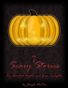 7 Scary Stories: For Haunted Nights and Grim Twilights by Joseph McKee