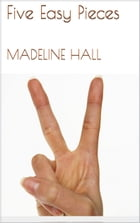 Five Easy Pieces by Madeline Hall