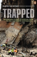Trapped: Remarkable Stories of Survival from the 2011 Canterbury by Martin van Beynen