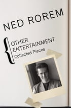 Other Entertainment: Collected Pieces by Ned Rorem