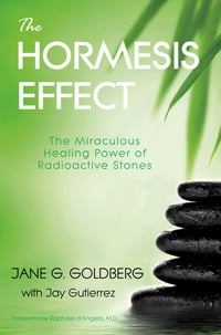 The Hormesis Effect: The Miraculous Healing Power of Radioactive Stones