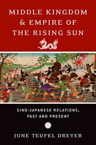 Middle Kingdom and Empire of the Rising Sun: Sino-Japanese Relations, Past and Present by June Teufel Dreyer