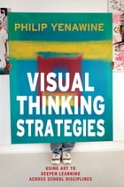 Visual Thinking Strategies: Using Art to Deepen Learning Across School Disciplines by Philip Yenawine
