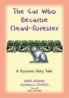 THE CAT WHO BECAME HEAD-FORRESTER - A Russian Fairy Story: Baba Indaba Children's Stories - Issue 89 by Anon E Mouse