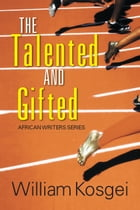 The Talented and Gifted: African Writers Series by William Kosgei