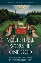 You Shall Worship One God: The Mystery of Loving Sacrifice in Salvation History by Rev. Fr. Marie Dominique Philippe O.P.
