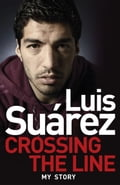 Luis Suarez: Crossing the Line - My Story 370a9a89-ae59-433c-9054-2653cbea01f7