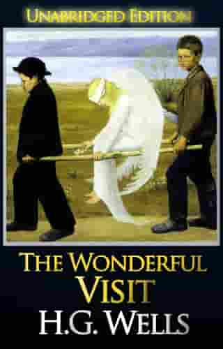 The Wonderful Visit (Unabridged Edition): The Collected Novels of H.G. Wells by H.G. Wells