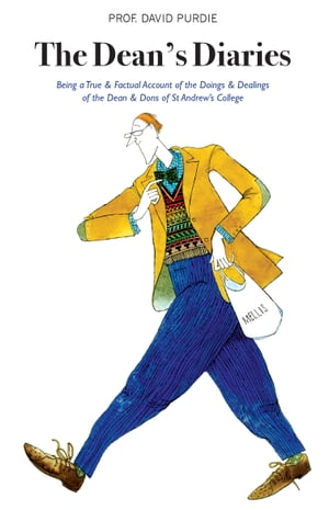 The Dean's Diaries: Being a True & Factual Account of the Doings & Dealings of the Dean & Dons of St Andrews College, Ed by David Purdie