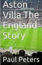 Aston Villa The England Story by Paul Peters