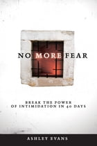 No More Fear: Break the power of intimidation in 40 days by Ashley Evans