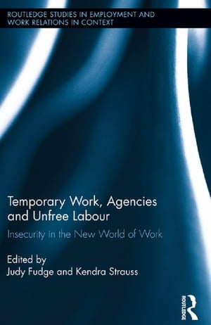 Temporary Work,  Agencies and Unfree Labour Insecurity in the New World of Work