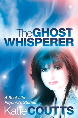 Book The Ghost Whisperer: A Real-Life Psychic's Stories by Katie Coutts