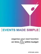 Events Made Simple: Organise your next function on time and within budget by Stefanie Lewis