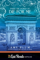 Inside the World of Die for Me by Amy Plum