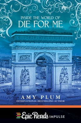 Book Inside the World of Die for Me by Amy Plum