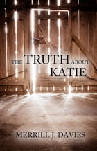 The Truth About Katie by Merrill J. Davies